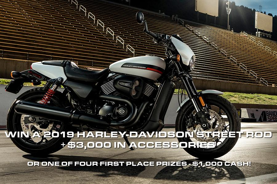 Win a grand prize of a 2019 Harley-Davidson Street Rod valued at $9,000 and $3,000 in accessories, or one of four first-place cash prizes of $1,000 each